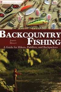 Backcountry Fishing An Angling Guide for Hikers, Paddlers and Backpackers